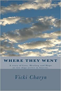 Book Where They Went: A story of loss, healing and hope as two dogs arrive in heaven.