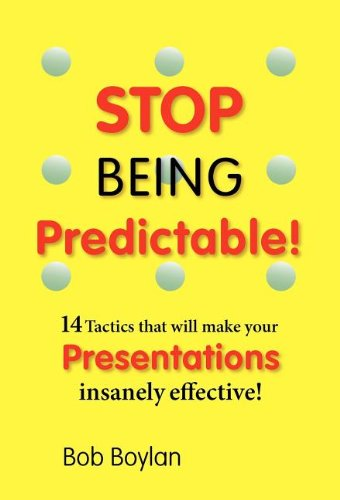 Stop Being Predictable! 14 Tactics that will make your Presentations insanely effective!