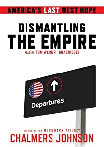 Dismantling the Empire: America's Last Best Hope by Blackstone Audio, Inc.