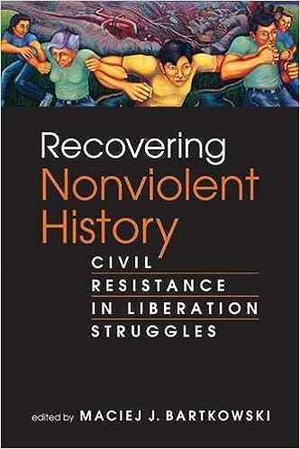 Amazon Recovering Nonviolent History Civil Resistance In Liberation Struggles 0001588268950 Maciej J Bartkowski Books