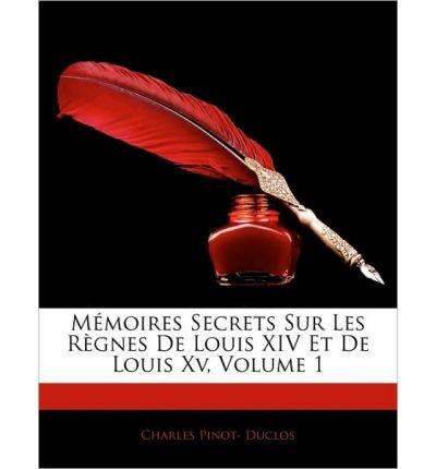 Memoires Secrets Sur Les Rgnes de Louis XIV Et de Louis XV, Volume 1 (Paperback)(English / French) - Common pdf epub