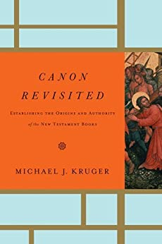 Canon Revisited: Establishing the Origins and Authority of the New Testament Books by [Kruger, Michael J.]