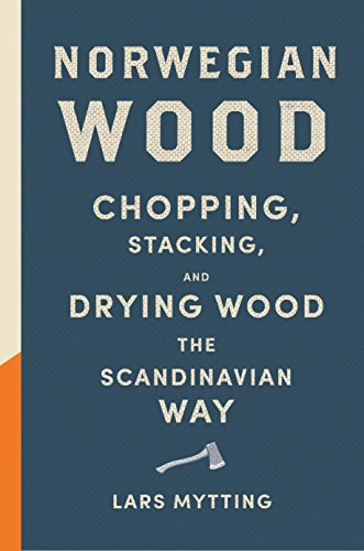 Scandinavian Natural - Norwegian Wood: Chopping, Stacking, and Drying Wood the Scandinavian Way