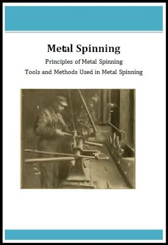 Metal Spinning - Principles of Metal Spinning, Tools and Methods Used In Metal Spinning