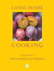 Canal House Cooking, Volume N° 4: Farm Markets & Gardens