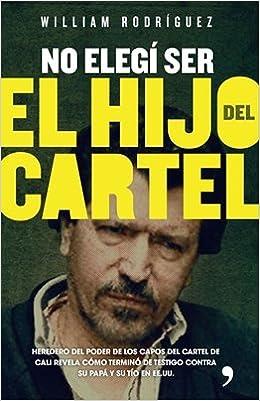 No Elegi Ser El Hijo Del Cartel: William Rodríguez Abadía ...