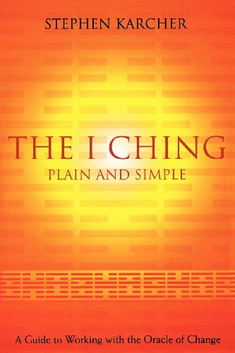 The I Ching Plain and Simple: A Guide to Working with the Oracle of Change