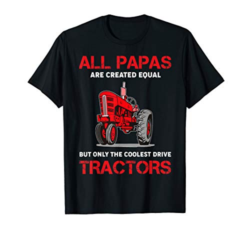 Girls Drive Tractors - All Papas Are Created Equal Only The Coolest Drive Tractors