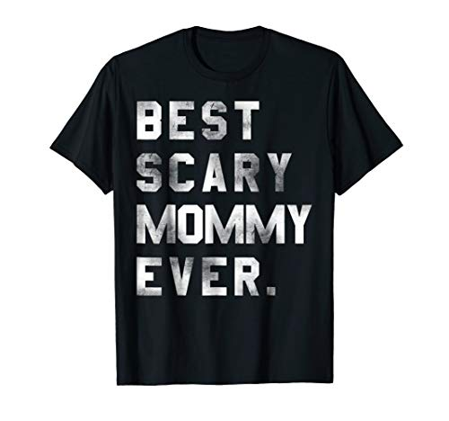 Best Scary Mommy Ever Halloween costume Gift T shirt -