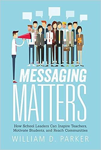Messaging Matters How School Leaders Can Inspire Teachers Motivate