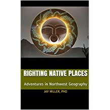 Righting Native Places: Adventures in Northwest Geography