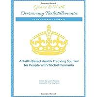 Grace & Faith Overcoming Trichotillomania Journal: 42-Day Health Tracking Journal & Devotional