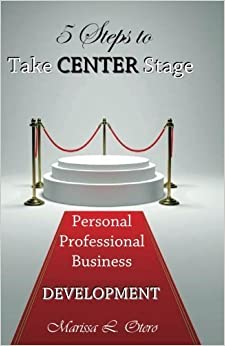 5 Steps to Take Center Stage: For the Runway of Your Life by Ms. Marissa L. Otero (2014-11-25)