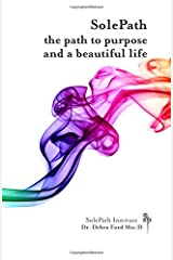 SolePath: the path to purpose and a beautiful life Paperback