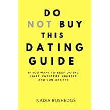 Do Not Buy This Dating Guide: If You Want To Keep Dating Liars, Cheaters, Abusers and Con Artists