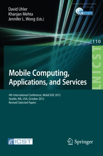 Mobile Computing, Applications, and Services: Fourth International Conference, MobiCASE 2012, Seattle, WA, USA, October