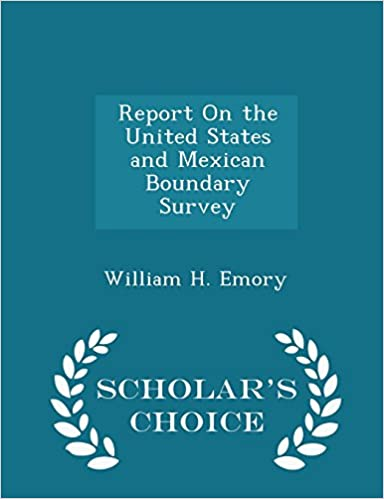 Report On the United States and Mexican Boundary Survey - Scholar's Choice Edition