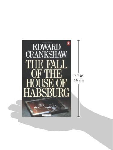 a history of the downfall of the habsburg empire The book the habsburgs: visiting beds of the injured—led to ferdinand's death and the empire's downfall life into the history of the habsburg.