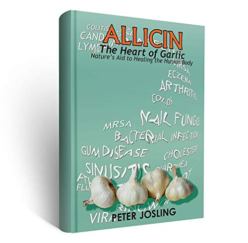"ALLICIN ""The Heart of Garlic"" Book, by Peter Josling, *NEW Edition* Learn HOW TO USE Allicin"