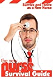 img - for The New Nurse Survival Guide: Survive and Thrive as a New Nurse book / textbook / text book