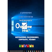 J'apprends à me servir de Outlook 2016: Messagerie, calendrier, contacts... (French Edition)