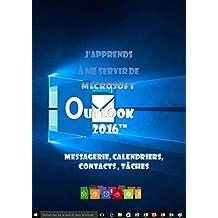J'apprends à me servir de Outlook 2016: Messagerie, calendrier, contacts... (French Edition)