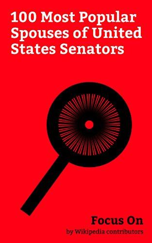 Focus On: 100 Most Popular Spouses of United States Senators: Jacqueline Kennedy Onassis, Bill Clinton, Michelle Obama, Elizabeth Taylor, Elaine Chao, ... Bennett Kennedy, Lady Bird Johnson, etc.