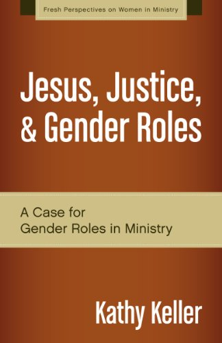 Jesus, Justice, and Gender Roles: A Case for Gender Roles in Ministry (Fresh Perspectives on Women in Ministry) [Kathy Keller] (Tapa Blanda)