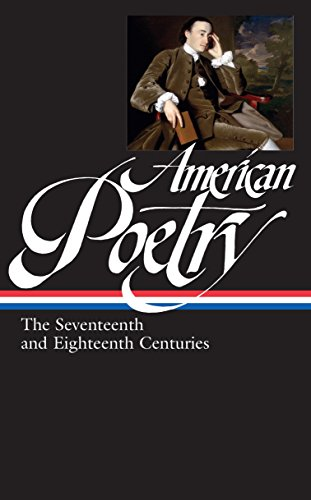 American Poetry: The Seventeenth and Eighteenth Centuries (Library of America #178) ()