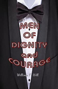 Men of Dignity & Courage by [Hill, William]