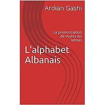 L'alphabet Albanais: La prononciation de toutes les lettres (French Edition)