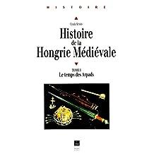 Histoire de la Hongrie médiévale. Tome I: Le temps des Arpads (French Edition)