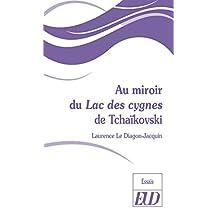Au miroir du Lac des cygnes de Tchaïkovski (French Edition)