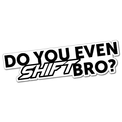 DO YOU EVEN SHIFT BRO Sticker Decal JDM Car Drift Vinyl Funny Turbo
