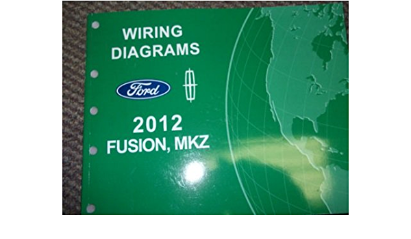 2012 Ford Fusion Lincoln Mkz Wiring Diagram Manual Original Ford Amazon Com Books