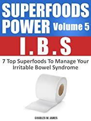 SUPERFOODS POWER Volume 5: IBS - 7 Top Superfoods To Manage Your Irritable Bowel Syndrome