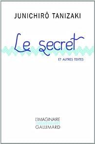 Le secret et autres textes par Junichirô Tanizaki
