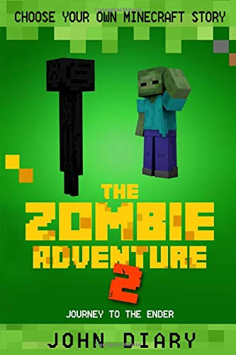 Choose Your Own Minecraft Story: The Zombie Adventure 2: Journey to the Ender (Make Your Own Choose Your Own Adventure Story)