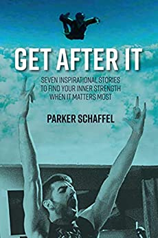 Get After It: Seven Inspirational Stories to Find Your Inner Strength When It Matters Most by [Schaffel, Parker]