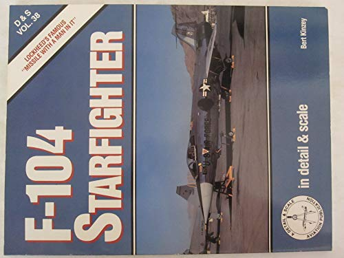 F-104 Starfighter in Detail & Scale - D & S Vol. 38