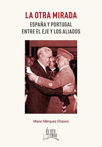 La otra mirada: España y Portugal entre el eje y los aliados: Amazon.es: Márquez Chaves, Mario: Libros