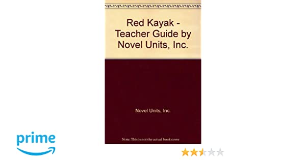 red kayak teacher guide by novel units novel units 9781605390284 rh amazon com Kayak Training Guide Canoe