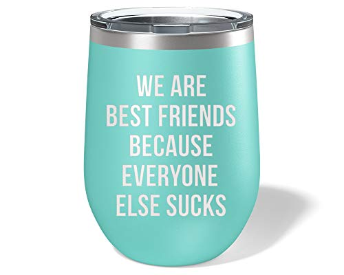 We are Best Friends Because Everyone Else Sucks - Friend Wine Glass Tumbler 12 oz. - Friendship Gifts for Women