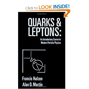 Quarks and Leptons: An Introductory Course in Modern Particle Physics Francis Halzen and Alan D. Martin