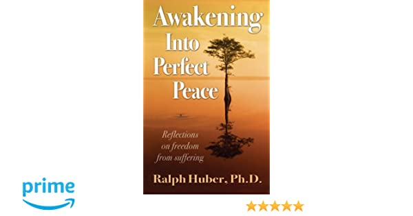Awakening Into Perfect Peace Ralph Huber Phd 9781612641393