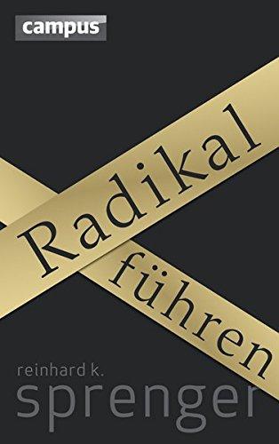 Radikal führen: plus E-Book inside (ePub, mobi oder pdf) Gebundenes Buch – 10. September 2012 Reinhard K. Sprenger Campus Verlag 3593394626 Business