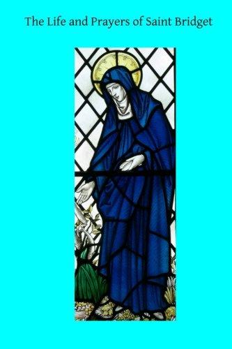 The Life and Prayers of Saint Bridget (The Prophecies and Revelations of Saint Bridget) (Volume 6) pdf
