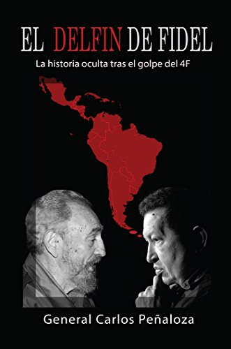 El Delfin de Fidel: La historia oculta tras el golpe del 4F (Spanish Edition
