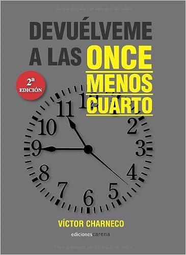Devuélveme a las once menos cuarto (Narrativa): Amazon.es: Charneco Sáez Víctor: Libros