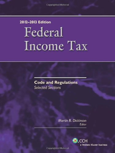 Federal Income Tax: Code and Regulations--Selected Sections (2012-2013) -  Dickinson, Martin B., Teacher's Edition, Paperback